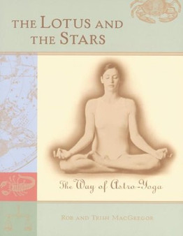 The Lotus And The Stars :The Way Of Astro-Yoga - Rob  Trich MacGregor