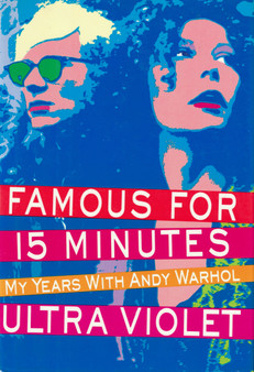 Famous For 15 Minutes: My Years With Andy Warhol - Ultra Violet