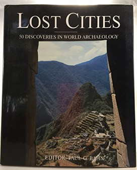 Lost Cities 50 discoveries in World Archaeology