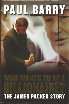Who Wants To be A Billionaire ?  The James Packer Story  Paul Barry (hard Cover)