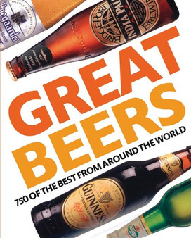 Great beers 700 of The Best From Around The world   Tim Hampson (Hard Cover)