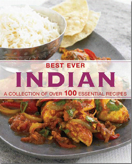 Best Ever Indian: A Collection of Over 100 Essential Recipes (Hard Cover)