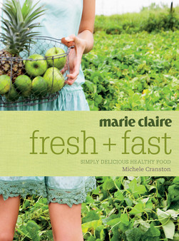 Marie Claire Fresh + Fast: Simply Delicious Healthy Food   Michele Cranston