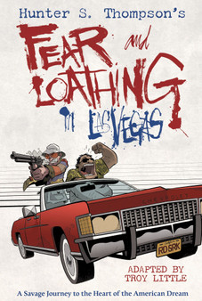 Fear and Loathing in Las Vegas - Hunter S. Thompson's Adapted by Troy Little