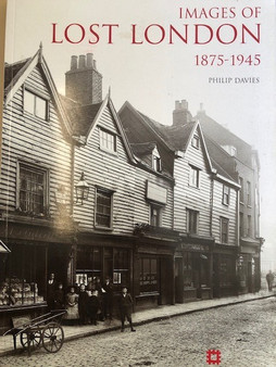 Images of Lost London 1875 - 1945 by Philip Davies