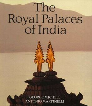 The Royal Palaces of India by George Michell and Antonio Martinelli
