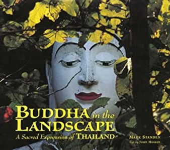 Buddha in the Landscape: A Sacred Expression of Thailand by Mark Standen. Text by John Hoskin