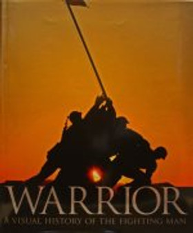 Warrior:  A Visual History of the Fighting Man by R. G. Grant, Sturgeon Alison ( Hardcover)
