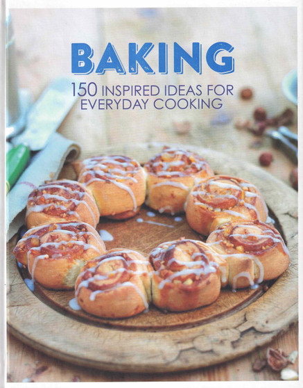 Baking 150 Inspired Ideas For Everyday Cooking (Hard Cover)