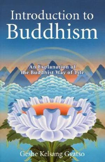 Introduction to Buddhism: An Explanation of The Buddhist Way of Life - Geshe Kelsang Gyatso