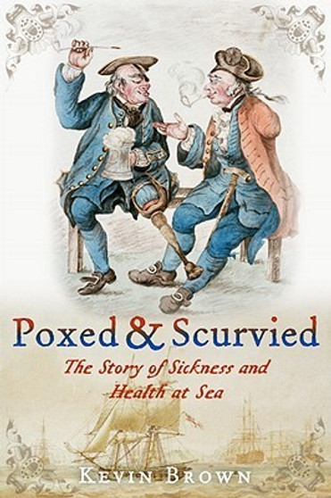 Poxed & Scurvied: The Story of Sickness and Health at Sea - Kevin Brown (Hardcover)