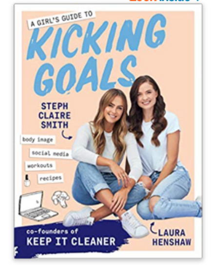 A Girl's Guide to Kicking Goals - Steph Claire Smith & Laura Henshaw