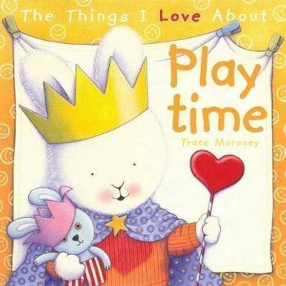 The Things I Love About Play Time - Trace Moroney