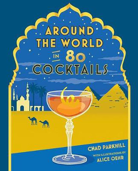 Around the World in 80 Cocktails  - Chad Parkhill