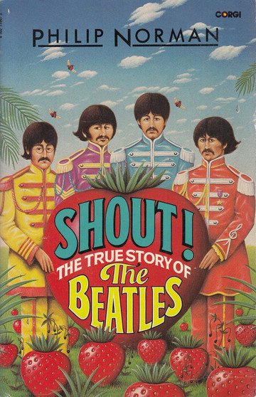 Shout! The True story Of The Beatles - Philip Norman