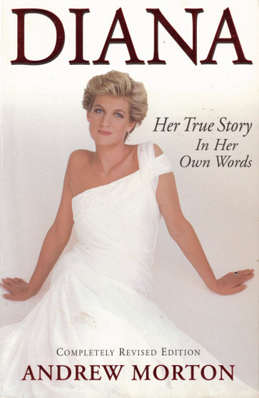 Diana: Her True Story In Her Own Words - Andrew Morton