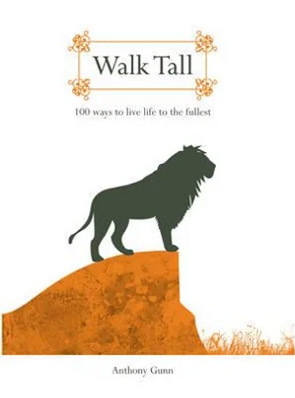 Walk Tall: 100 Ways to Live Life to the Fullest by Anthony Gunn