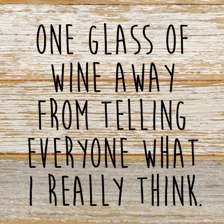 "6""x6"" Reclaimed Wood Novelty Sign - ""One Glass of Wine Away From Telling Everyone What I Really Think"""