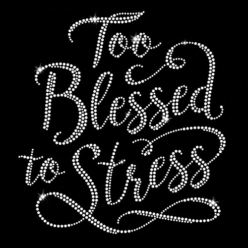 Too Blessed To Stress Iron On Rhinestone Transfer