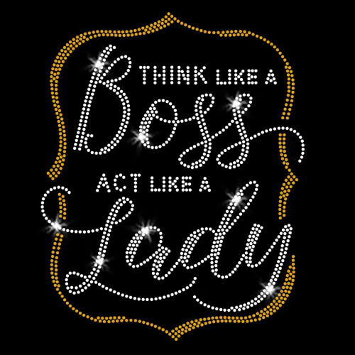 Think Like a Boss Act Like a Lady Iron On Rhinestone and Rhinestud Transfer