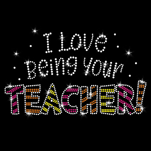I Love Being Your Teacher Iron On Rhinestone and Rhinestud Transfer