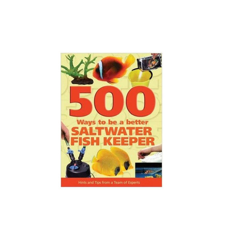 500 Ways to be a Better Saltwater Fishkeeper