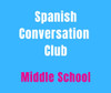 SPANISH CONVERSATION CLUB (6-8) MIDDLE SCHOOL *LIMITED AVAILABILITY