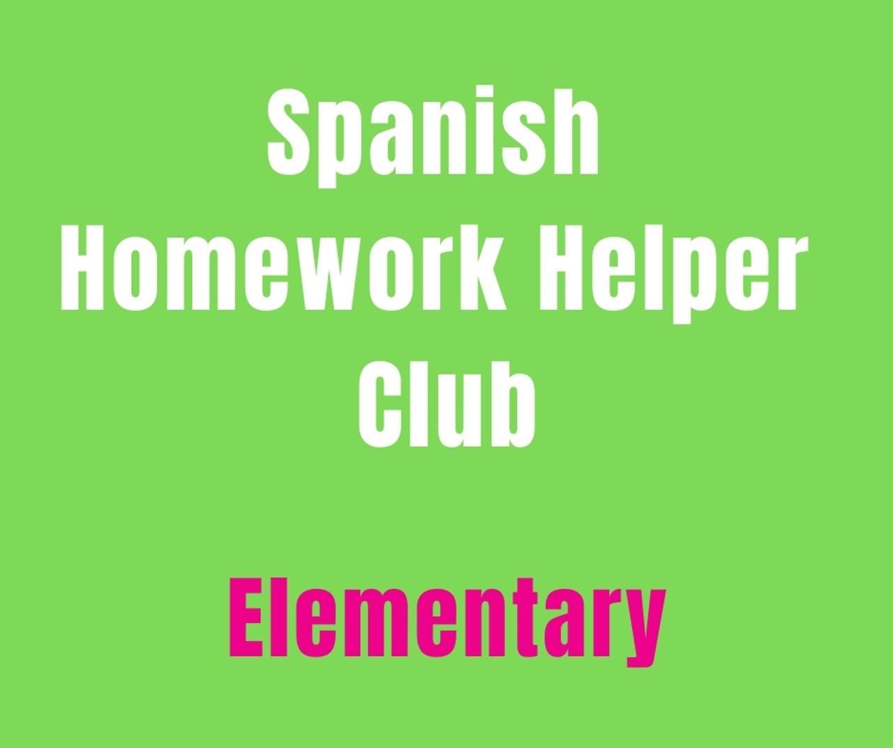 SPANISH HOMEWORK HELPER CLUB (K-5) ELEMENTARY *LIMITED AVAILABILITY