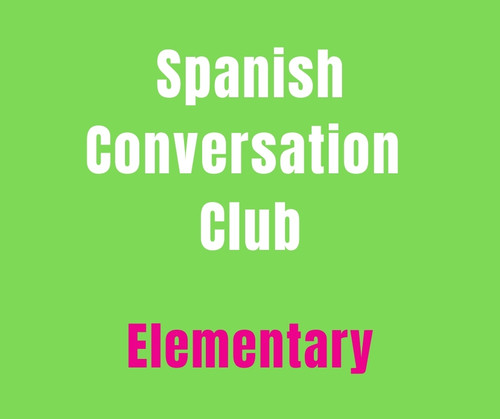 SPANISH CONVERSATION CLUB (K-5) ELEMENTARY *LIMITED AVAILABILITY