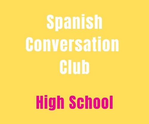 SPANISH CONVERSATION CLUB (9-12) HIGH SCHOOL *LIMITED AVAILABILITY