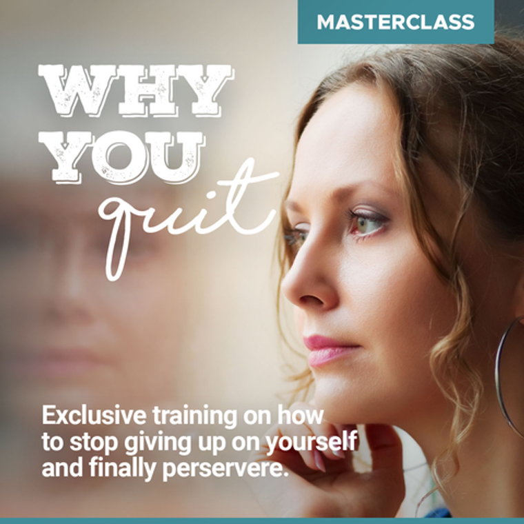 Why You Quit - Private Masterclass