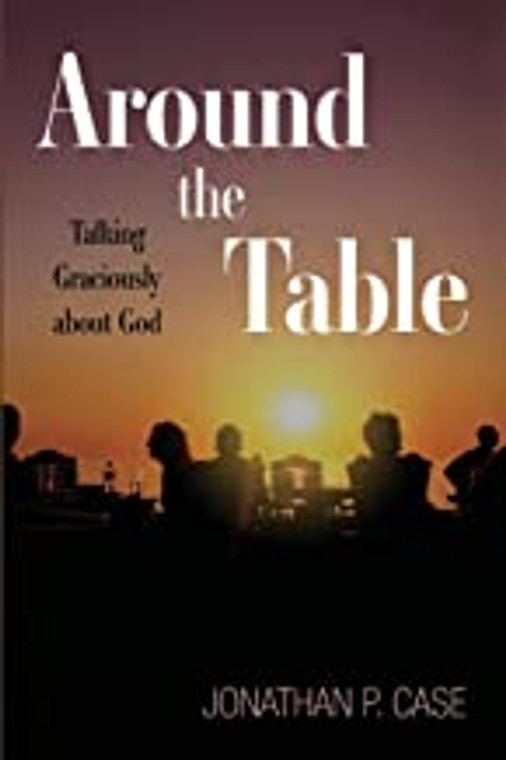 Around the Table: Talking Graciously about God