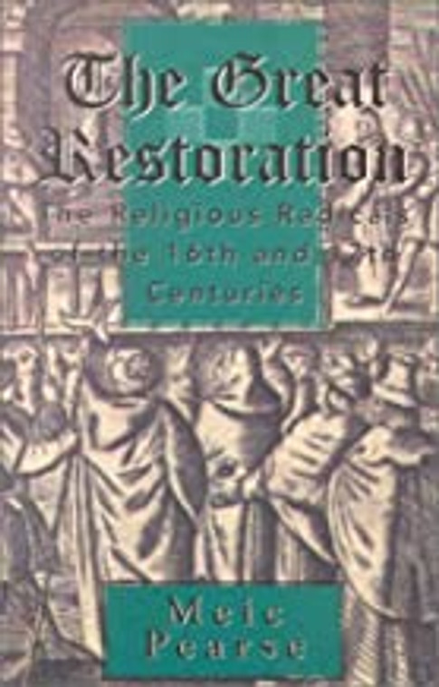 The Great Restoration:  The Religious Radicals of the 16th and 17th Centuries
