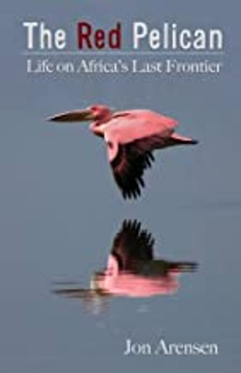 The Red Pelican: Life on Africa's Last Frontier