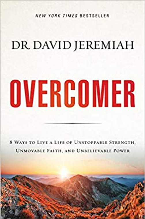 Overcomer: 8 Ways to Live a Life of Unstoppable Strength, Unmovable Faith, and Unbelievable Power  by Dr. David Jeremiah