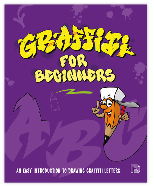 Graffiti for Beginners: An Easy Introduction to Drawing Graffiti Letters Book