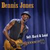 DENNIS JONES - SOFT, HARD, & LOUD