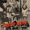 MICK KOLASSA - WASTED YOUTH
