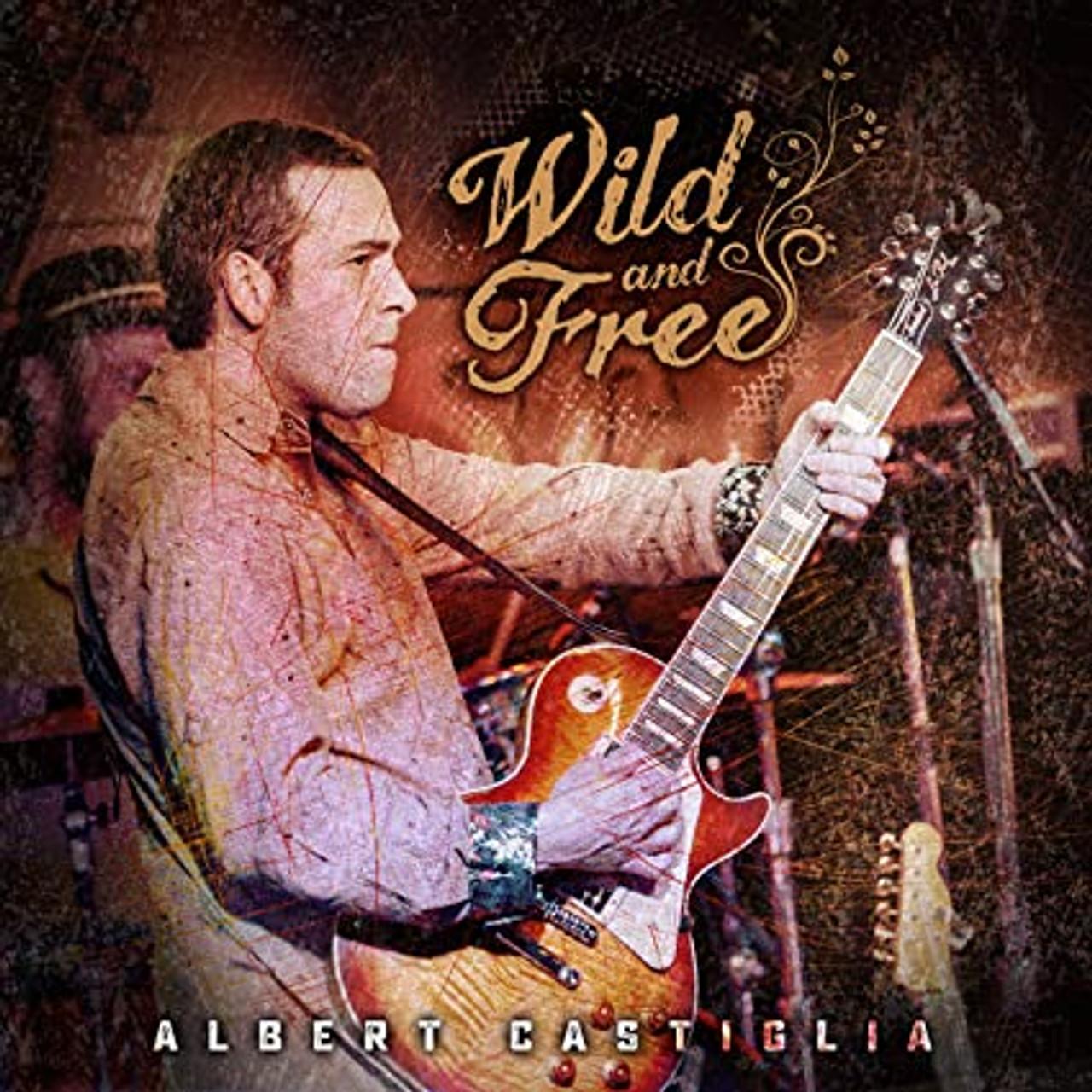 ALBERT CASTIGLIA - WILD & FREE