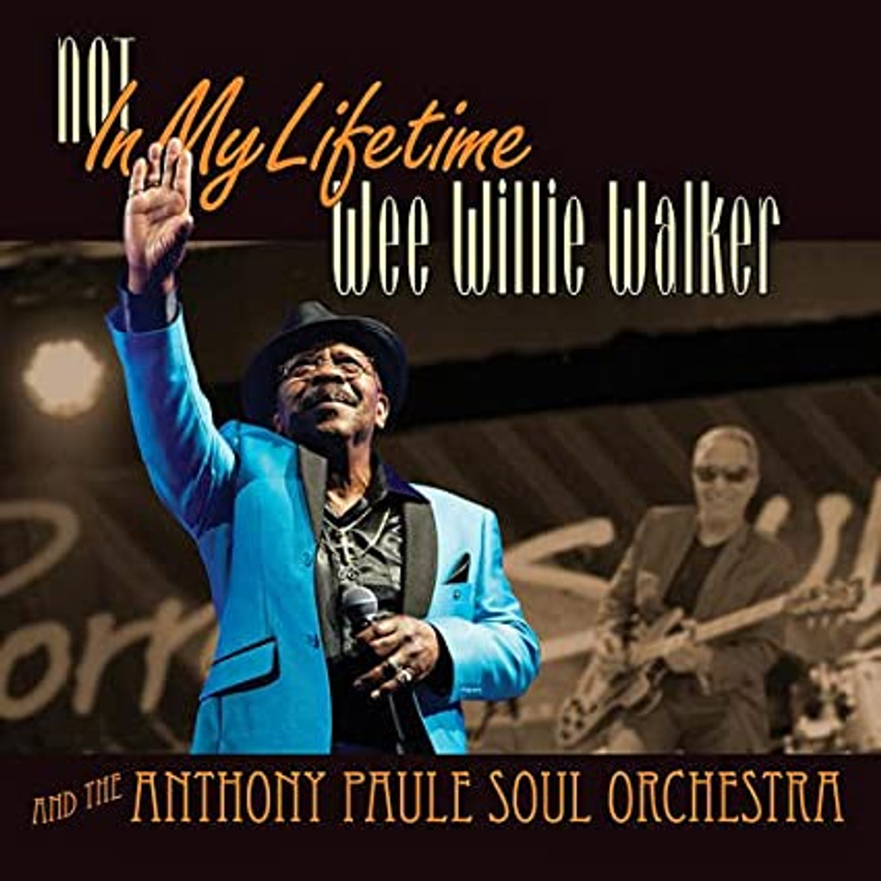 WEE WILLIE WALKER W/ THE ANTHONY PAULE SOUL ORCHESTRA  - NOT IN MY LIFETIME