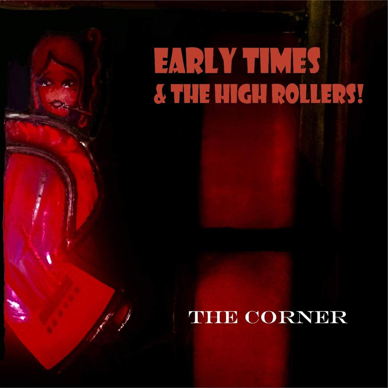 EARLY TIMES & THE HIGHROLLERS - THE CORNER