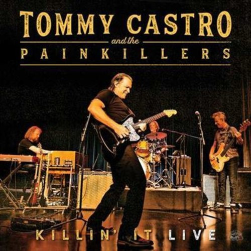 TOMMY CASTRO & THE PAINKILLERS - KILLIN' IT - LIVE