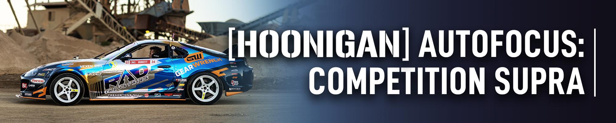 [HOONIGAN] Auto Focus: Competition Supra
