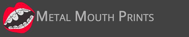 Metal Mouth Prints