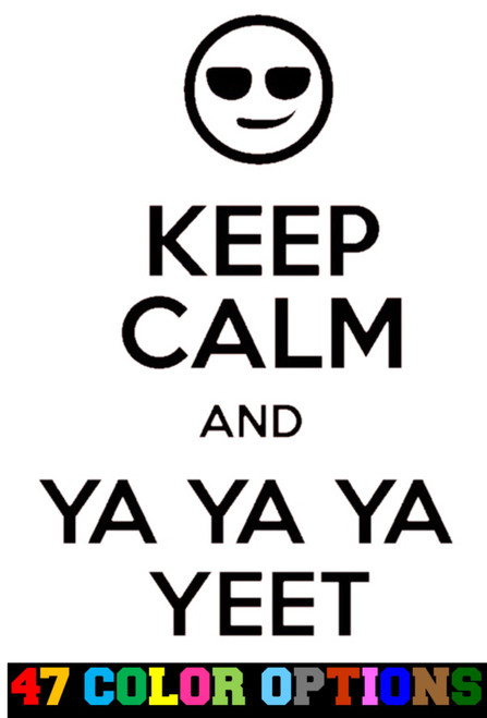 Keep Calm And Ya Ya Ya Yeet