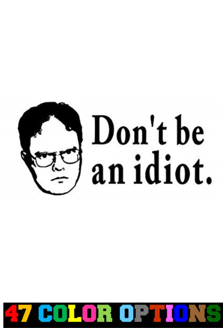 The Office Dwight Don't Be An Idiot