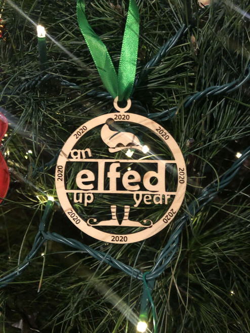 Funny 2020 Laser Engraved Elfed Up Year Christmas Ornament v2