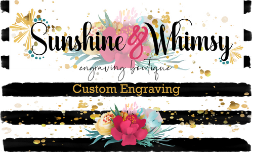 Sunshine & Whimsey Custom Engraving