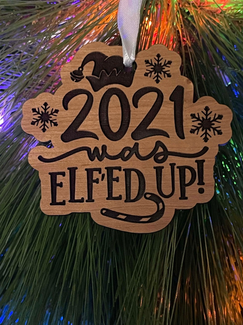Funny Laser Engraved Christmas Tree Ornament 2021 Was Elf'ed Up!
