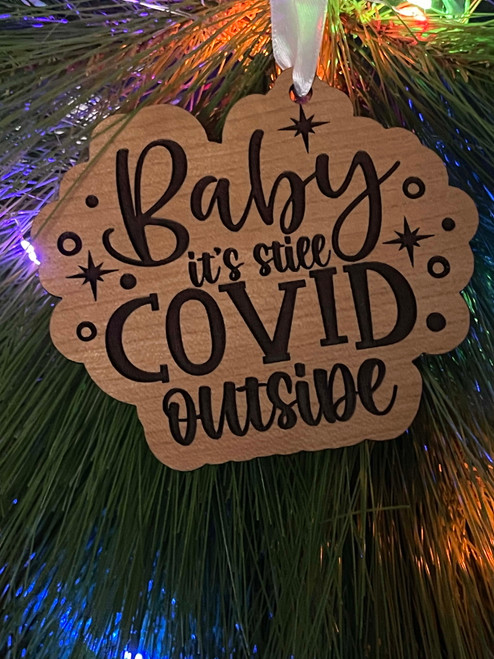 Funny Laser Engraved Christmas Tree Ornament 2021 Baby It's Still Covid Outside